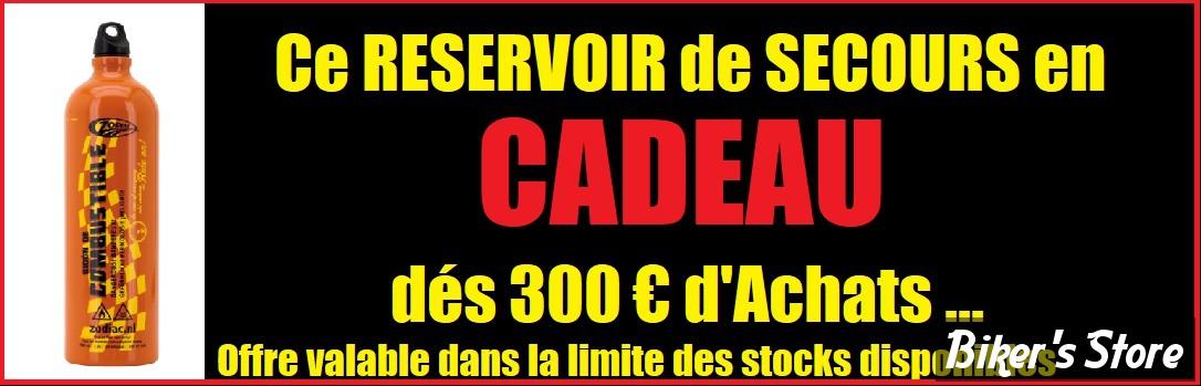 RESERVOIR DE SECOURS OFFERT DES 300€ D'ACHAT !